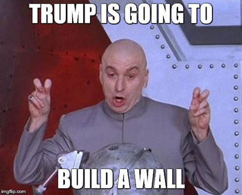 Meme Wall - trump is going to build a wall meme