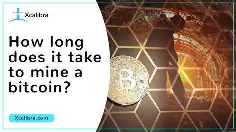 How long does it take to mine one or whatever it is? How long does it take to mine a bitcoin? Mining Bitcoin