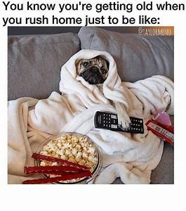 You Know You're Getting Old When You Rush Home Just to Be ...
