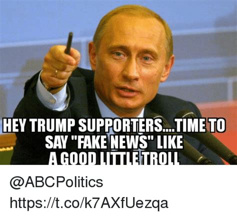 Trump Supporters Memes - hey trump supporterstime to say fake news like a good littletroll httpstcok7axfuezqa fake meme