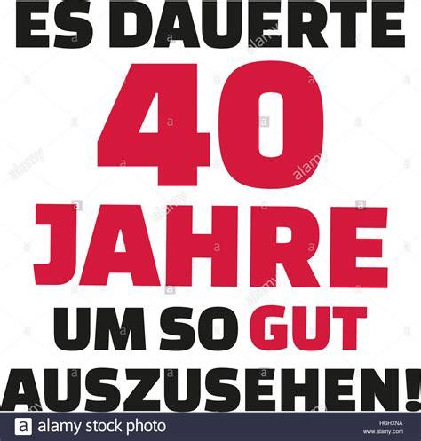 40 jahre geburtstag es dauerte 40 jahre sich dieses gut 40 geburtstag
