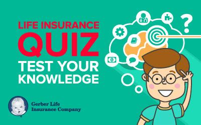 Life Insurance Quiz Test Your Knowledge Gerber Life