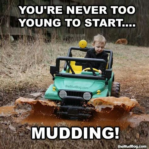 Mudding Memes 152 Best Images About If The Mud Ain T Flyin You Ain T