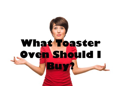 Which Toaster To Buy by What Of Toaster Oven Should I Buy Best Convection Oven
