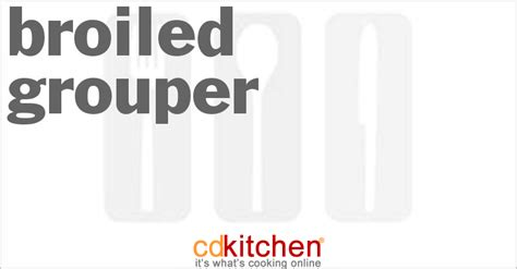 grouper cdkitchen broiled recipe recipes fillets