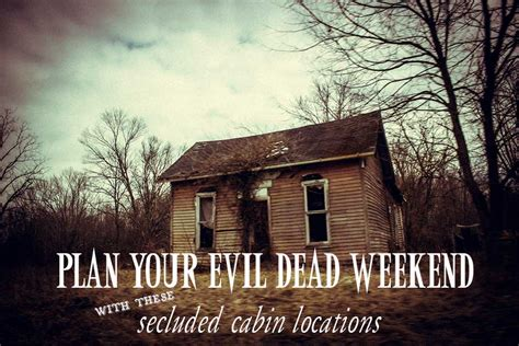 plan  evil dead weekend   secluded cabins