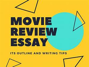 Movie Review Essay Outline Tips To Make The Writing