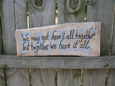 barn wood signs sayings sayings sign barnwood we may not it all together