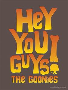 HEY YOU GUYS! by scoobydrewbacca | The Goonies | Pinterest