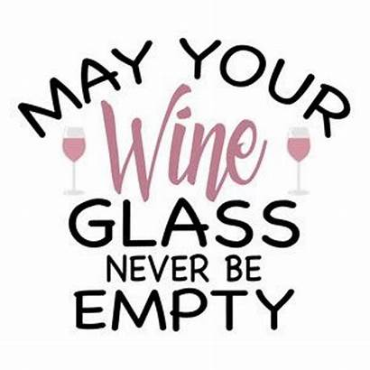 Wine Sayings Glass Empty Never Quotes Funny