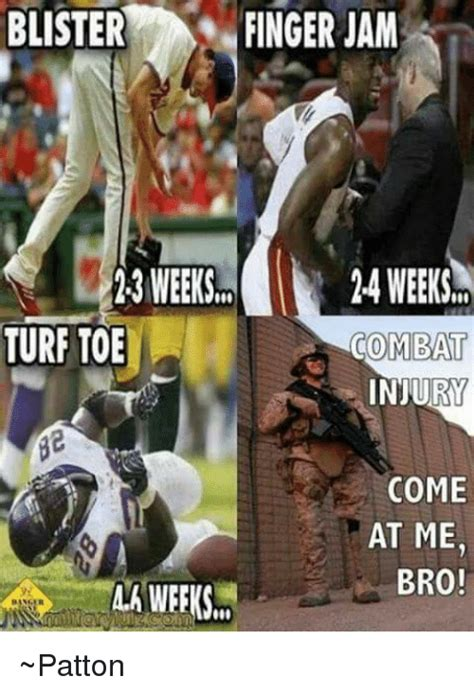 Turf Meme - blister finger jam 13 weeks 24 weeks turf toe combat injury come at me bro patton meme on me me