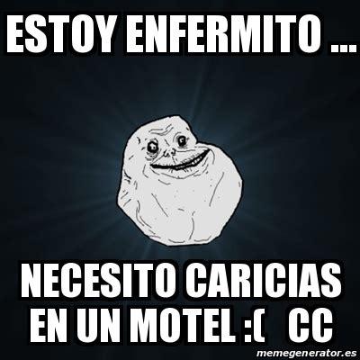 Cc Memes - meme forever alone estoy enfermito necesito caricias en un motel cc 15865929
