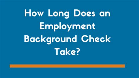 How Does A Criminal Background Check Take How Does An Employment Background Check Take In 2018