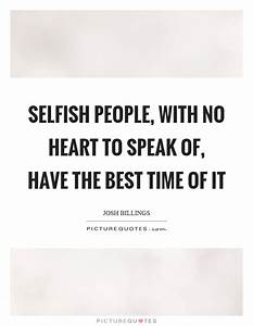 Selfish People ... Selfish Time Quotes
