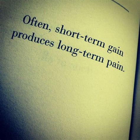 short term gain produces long term pain pictures