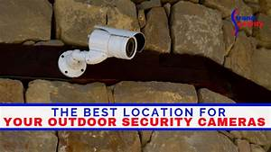 The Best Location For Your Outdoor Security Cameras