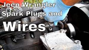 How To Change Spark Plugs And Wires On A Jeep Wrangler