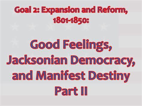 good feelings jacksonian democracy  manifest destiny pt