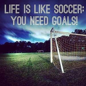 Soccer Quote   U0026quot Life Is Like Soccer  You Need Goals  U0026quot