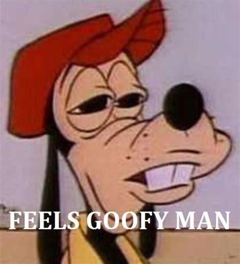 Goofy Meme - image 33160 feels good man know your meme