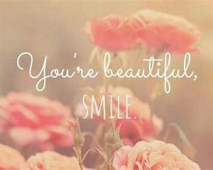 You're beautiful, smile