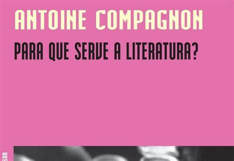deriva das palavras para que serve a literatura antoine compagnon