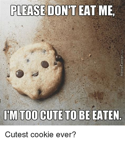 Eat Me Meme - please don t eat me itm too cute to be eaten cutest cookie ever cookies meme on sizzle