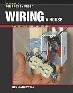 For Pros By Pros Ser   Wiring A House 4th Edition