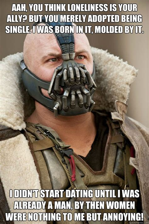 Single Men Meme - aah you think loneliness is your ally but you merely adopted being single i was born in it