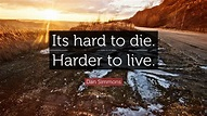 """Dan Simmons Quote: """"Its hard to die. Harder to live."""" (10 ..."""
