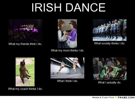 Irish Meme - irish dance memes irish dance meme generator what i do just things i love pinterest