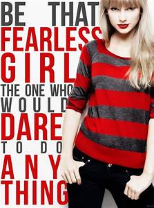"""""""Be that fearless girl. The one who would dare to do ..."""