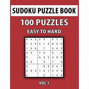 Sudoku Puzzle Book  Easy To Hard  100 Puzzles Vol 1