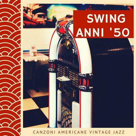 canzoni swing musica swing anni 50 canzoni americane vintage jazz