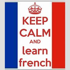 Keep Calm And Learn Frenchat Least Be Able To Speak At An Intermediate Level  Bucket List
