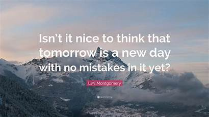 Tomorrow Nice Isn Think Mistakes Montgomery Quote