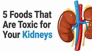 5 Foods That Are Toxic For Your Kidneys