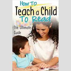 How To Teach A Child To Read The Ultimate Guide  The Classroom Key