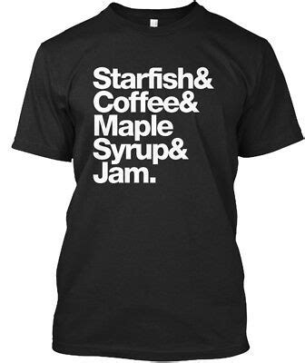 Starfish and coffee maple syrup and jam butterscotch clouds, a tangerine and a side order of ham if u set your mind free, honey maybe you'd understand starfish and coffee. Starfish And Coffee Maple Syrup Jam - & Standard Unisex T ...