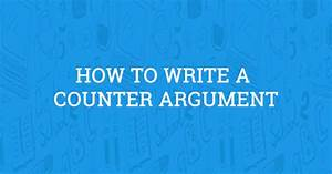 How To Write A Counter Argument  2019 Guide