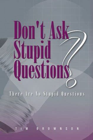 dont  stupid questions    stupid questions