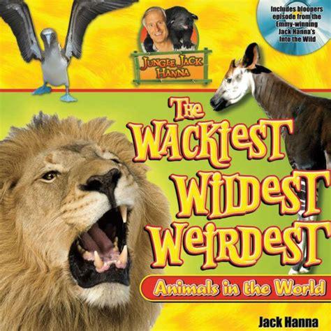 Jungle Jack's Wackiest, Wildest, and Weirdest Animals in ...