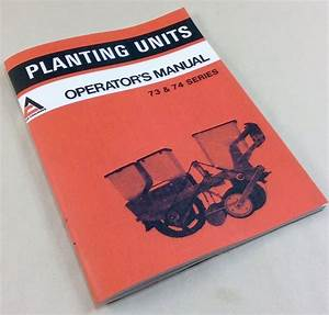 Allis Chalmers 73 74 Series Planting Units Operator Owners Manual Planter Seed