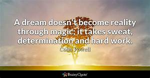 A dream doesn't become reality through magic; it takes ...