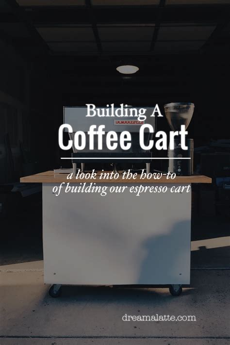 I could never make plans because work was always in the way. Building A Coffee Cart - Dream|a|Latte