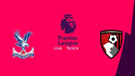 Crystal Palace vs Bournemouth Preview and Prediction Live ...