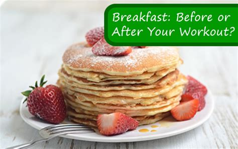 Breakfast Before Or After Your Workout?