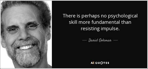 Daniel Goleman Quote There Is Perhaps No Psychological