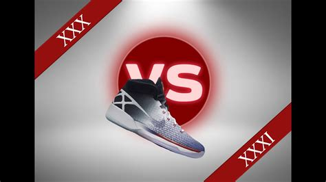 Buyers Guide Air Jordan Xxx Vs Air Jordan Xxxi Youtube