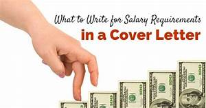 how to include salary requirement in cover letter - what to write for salary requirements in a cover letter